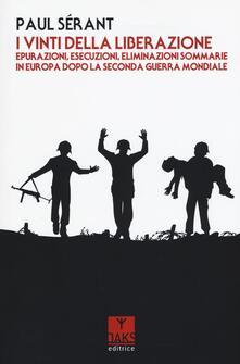 I vinti della liberazione. Epurazioni, esecuzioni, eliminazioni sommarie in Europa dopo la Seconda guerra mondiale.pdf