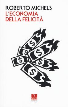 L' economia della felicità - Roberto Michels - copertina