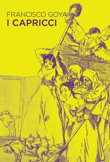 I capricci. Ediz. a colori - Francisco Goya - copertina