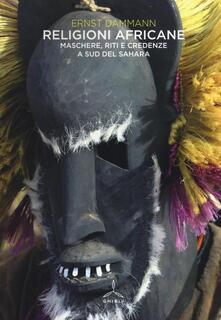 Religioni africane. Maschere, riti e credenze a sud del Sahara - Ernst Dammann - copertina