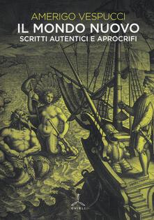Il mondo nuovo. Scritti autentici e apocrifi - Amerigo Vespucci - copertina