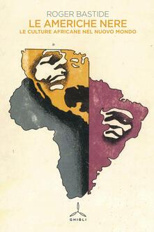Le Americhe nere. Le culture africane nel nuovo mondo - Roger Bastide - copertina