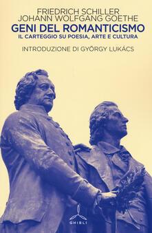 Geni del Romanticismo. Il carteggio su poesia, arte e cultura - Friedrich Schiller,Johann Wolfgang Goethe - copertina