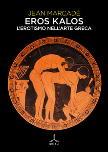 Eros kalos. L'erotismo nell'arte greca - Jean Marcadé - copertina