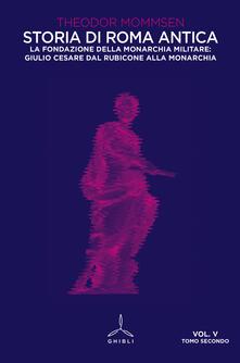 Daddyswing.es Storia di Roma antica. Vol. 5\2: fondazione della monarchia militare: Giulio Cesare dal Rubicone alla monarchia, La. Image