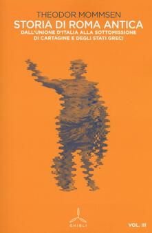 Storia di Roma antica. Vol. 3: Dall'unione d'Italia alla sottomissione di Cartagine e degli Stati greci. - Theodor Mommsen - copertina