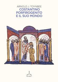 Costantino Porfirogenito e il suo mondo - Arnold J. Toynbee - copertina