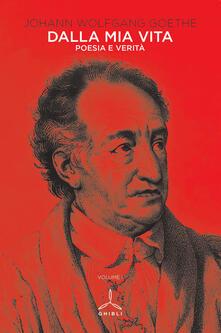 Dalla mia vita. Poesia e verità. Vol. 1 - Johann Wolfgang Goethe - copertina