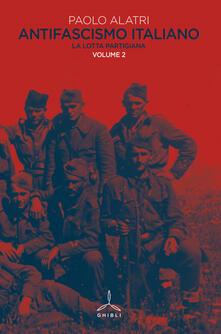 Antifascismo italiano. Vol. 2: lotta partigiana, La. - Paolo Alatri - copertina
