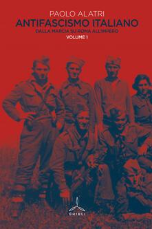 Antifascismo italiano. Vol. 1: Dalla marcia su Roma all'impero. - Paolo Alatri - copertina