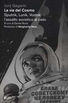 La via del cosmo. Sputnik, Lunik, Vostok: l'assalto sovietico al cielo - Jurij A. Gagarin - copertina