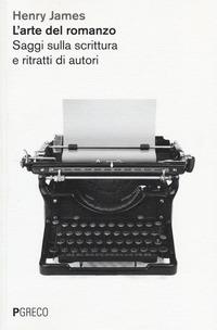 L' L' arte del romanzo. Saggi sulla scrittura e ritratti di autori - James Henry - wuz.it