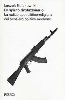 Lo spirito rivoluzionario. La radice apocalittico-religiosa del pensiero politico moderato - Leszek Kolakowski - copertina