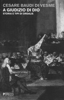 A giudizio di Dio. Storia e tipi di ordalie - Cesare Baudi Di Vesme - copertina