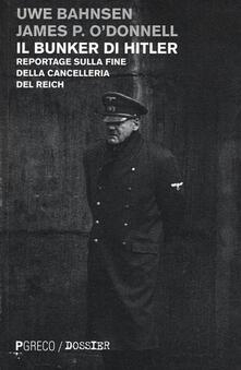 Il bunker di Hitler. Reportage sulla fine della Cancelleria del Reich - Uwe Bahnsen,James P. O'Donnell - copertina