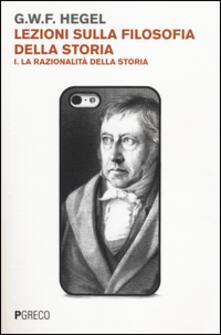 Lezioni sulla filosofia della storia. Vol. 1: La razionalità della storia. - Friedrich Hegel - copertina