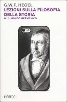 Lezioni sulla filosofia della storia. Vol. 4: Il mondo germanico. - Friedrich Hegel - copertina