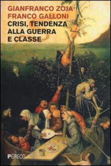 Crisi, tendenza alla guerra e classe - Gianfranco Zoja,Franco Galloni - copertina