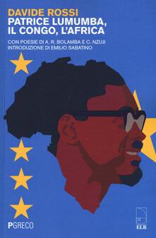 Patrice Lumumba, il Congo, l'Africa. Con poesie di A. R. Bolamba e C. Nzuji - Davide Rossi - copertina