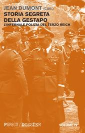 Storia segreta della Gestapo. L'infernale polizia del Terzo Reich. Vol. 4