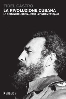 La rivoluzione cubana. Le origini del socialismo latinoamericano - Fidel Castro - copertina