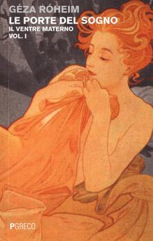 Le porte del sogno. Vol. 1: Il ventre materno. - Géza Róheim - copertina
