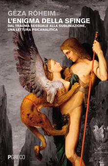 L enigma della sfinge. Dal trauma sessuale alla sublimazione, una lettura psicanalitica.pdf