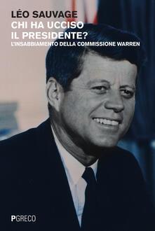 Chi ha ucciso il presidente? L'insabbiamento della commissione Warren - Léo Sauvage - copertina