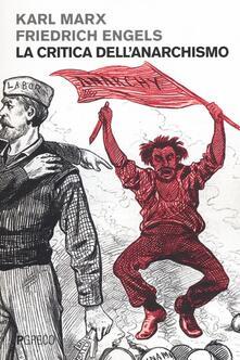 La critica dell'anarchismo - Karl Marx,Friedrich Engels - copertina