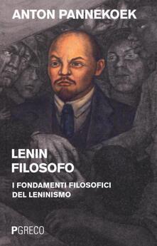 Lenin filosofo. I fondamenti filosofici del leninismo - Anton Pannekoek - copertina
