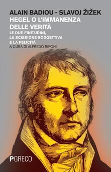 Hegel o l'immanenza della verità. Le due finitudini, la scissione soggettiva e la felicità - Alain Badiou,Slavoj Zizek - copertina