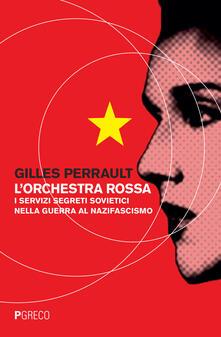Writersfactory.it L' orchestra rossa. I servizi segreti sovietici nella guerra al nazifascismo Image
