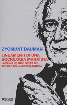Lineamenti di una sociologia marxista. La prima grande opera del teorico della società liquida - Zygmunt Bauman - copertina