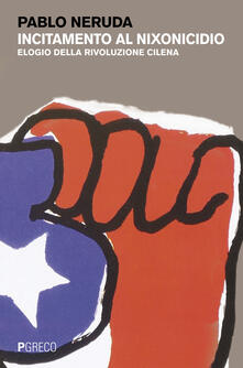 Filmarelalterita.it Incitamento al nixonicidio. Elogio della rivoluzione cilena. Testo spagnolo a fronte Image
