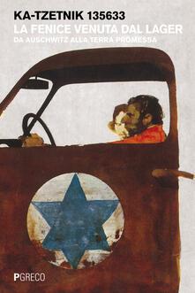 La fenice venuta dal lager. Da Auschwitz alla terra promessa - Ka-Tzetnik 135633 - copertina