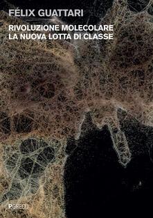 Rivoluzione molecolare. La nuova lotta di classe - Félix Guattari - copertina