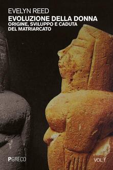 Evoluzione della donna. Origine, sviluppo e caduta del matriarcato. Vol. 1 - Evelyn Reed - copertina
