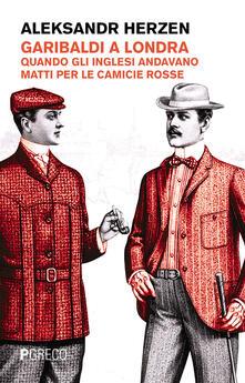 Garibaldi a Londra. Quando gli inglesi andavano matti per le camicie rosse.pdf