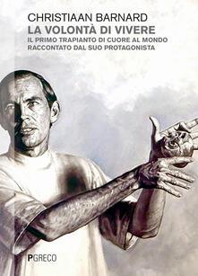 La volontà di vivere. Il primo trapianto di cuore al mondo raccontato dal suo protagonista - Christiaan Barnard - copertina