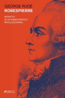 Robespierre. Ritratto di un democratico rivoluzionario - George Rudé - copertina