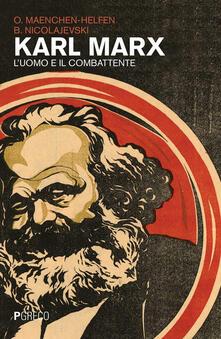 Karl Marx. L'uomo e il combattente - Otto J. Maenchen-Helfen,Boris Nicolajevski - copertina