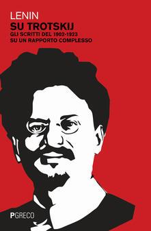 Su Trotskij. Gli scritti del 1902-1923 su un rapporto complesso - Lenin - copertina