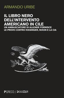 Il libro nero dellintervento americano in Cile. Un ambasciatore di Allende fornisce le prove contro Kissinger, Nixon e la CIA.pdf