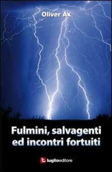 Fulmini, salvagenti ed incontri fortuiti - Oliver Ax - copertina