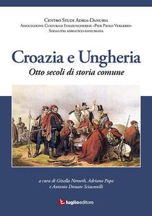 Croazia e Ungheria. Otto secoli di storia comune - copertina