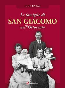 Le famiglie di San Giacomo nell'Ottocento - Igor Rabar - copertina