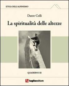 Etica dell'alpinismo. Vol. 3: La spiritualità delle altezze. - Dante Colli - copertina
