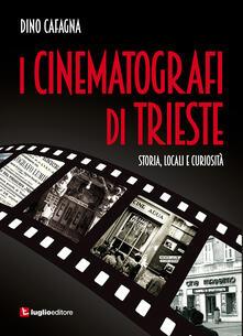 I cinematografi di Trieste. Storia, locali e curiosità - Dino Cafagna - copertina