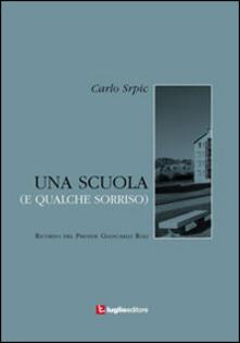 Una scuola (e qualche sorriso). Ricordo del preside Giancarlo Roli - Carlo Srpic - copertina