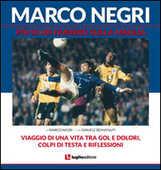 Libro Marco Negri. Più di un numero sulla maglia Marco Negri